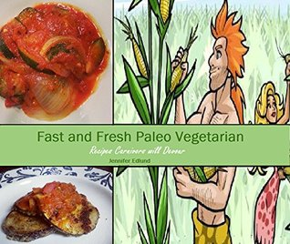 Fresh and Fast Vegetarian: Recipes Carnivores Will Devour  by  Jenny Edlund