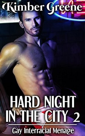 Hard Night in the City 2: Gay Interracial Menage (MMM Gay Multiple Partner Erotic Romance) Kimber Greene