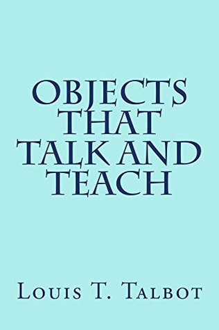 Objects That Talk and Teach Louis T. Talbot