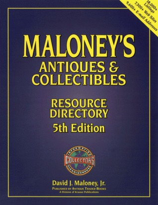 Maloneys Antiques and Collectibles Resource Directory  by  David J. Maloney Jr.