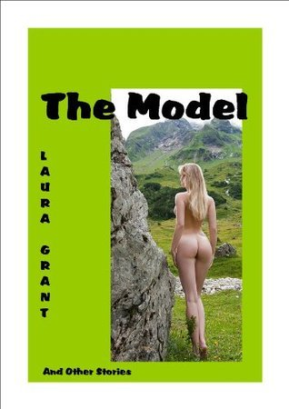 The Model: and other stories  by  Laura Grant