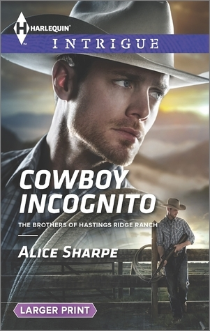 Cowboy Incognito (The Brothers of Hastings Ridge Ranch #1) Alice Sharpe