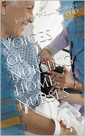 Voices of Nursing Home Nurses Joseph Wellington PhD