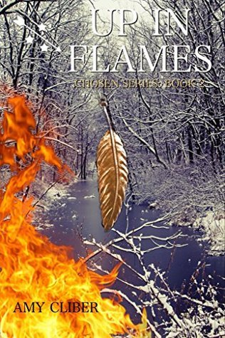 Up In Flames: Chosen Series: Book 2 Amy Cliber