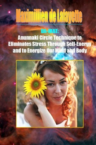 Da-Irat: Anunnaki Circle Technique to Eliminates Stress Through Self-Energy and to Energize Our Mind and Body  by  Maximillien de Lafayette