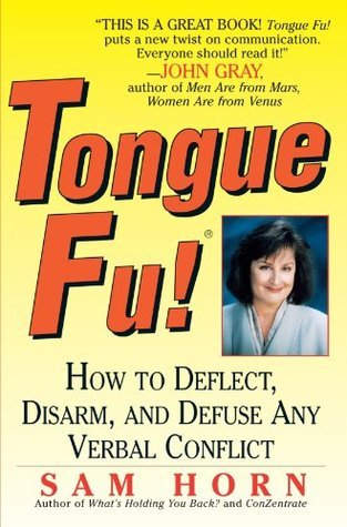 Tongue Fu!: How to Deflect, Disarm, and Defuse Any Verbal Conflict  by  Sam Horn