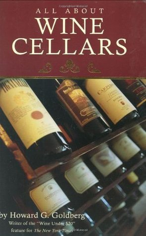 All About Wine Cellars Howard G. Goldberg
