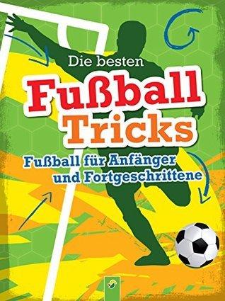 Die besten Fußballtricks: Fußball für Anfänger und Fortgeschrittene  by  Sandra Noa