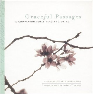 Graceful Passages : A Companion for Living and Dying  by  Gary Remal Malkin