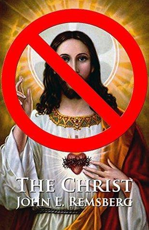 The Christ  by  John E. Remsberg