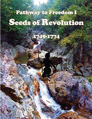 Seeds of Revolution: 1749-1774 Peggy Koch