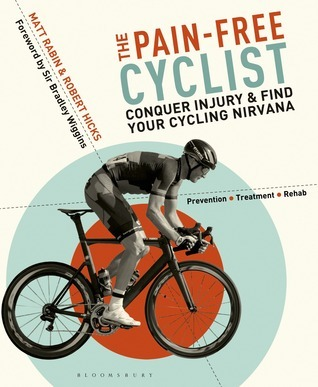 The Pain-Free Cyclist: Conquer Injury and Find your Cycling Nirvana  by  Matt Rabin