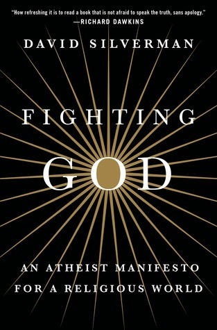 Fighting God: An Atheist Manifesto for a Religious World  by  David   Silverman