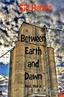 Between Earth and Dawn  by  Sid Hamer
