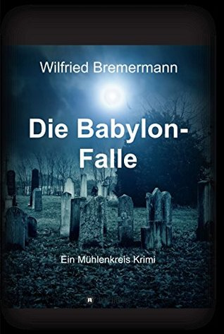 Die Babylon-Falle: Ein Mühlenkreis Krimi Wilfried Bremermann