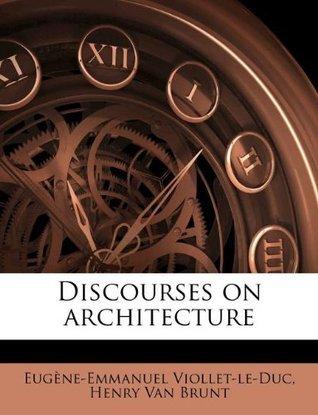 Discourses on Architecture  by  Eugène-Emmanuel Viollet-le-Duc