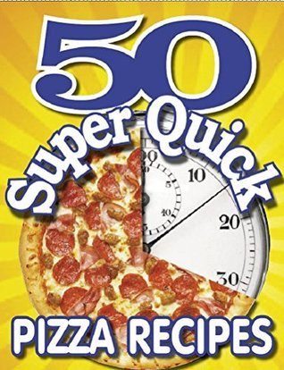 50 SUPER QUICK PIZZA RECIPES - A unique collection of pasta treats you can make in just minutes Dan Howe