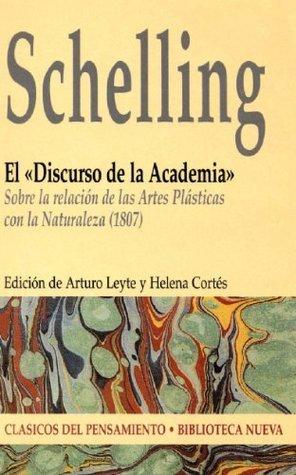 El «Discurso de la Academia». Sobre la relación de las Artes Plásticas con la Naturaleza (1807) (Clasicos del pensamiento) Schelling
