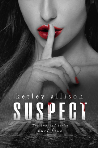 SUSPECT (The Snapped Novella Series, Part 5) Ketley Allison