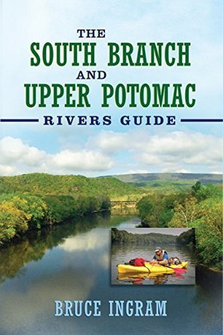 The South Branch and Upper Potomac Rivers Guide  by  Bruce Ingram