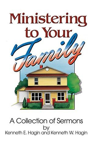 Ministering To Your Family  by  Kenneth E. Hagin