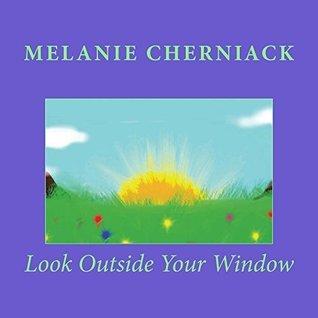 Look Outside Your Window Melanie Cherniack