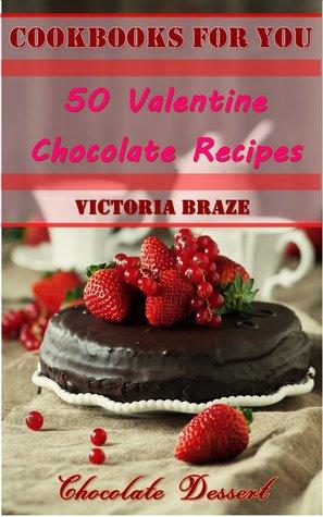 Chocolate Cookbooks for You 50 Valentine Chocolate Recipes Valentine Cookbook  by  Victoria Braze