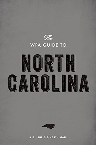 The WPA Guide to North Carolina: The Tar Heel State Work Projects Administration