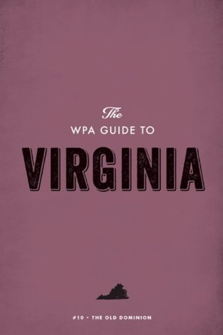 The WPA Guide to Virginia: The Old Dominion State  by  Work Projects Administration