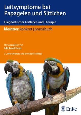 Leitsymptome bei Papageien und Sittichen: Diagnostischer Leitfaden und Therapie  by  Michael Pees