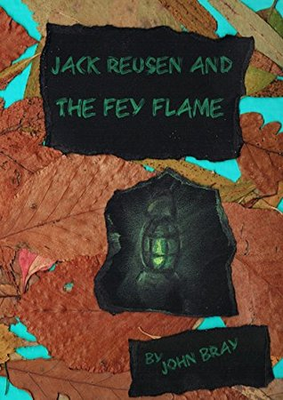 Jack Reusen and the Fey Flame  by  John  Bray