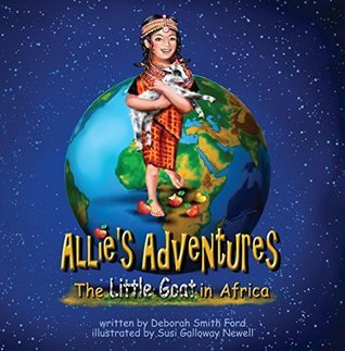The Little Goat in Africa: Allies Adventures Series Deborah Smith Ford