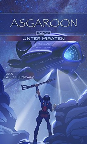 ASGAROON - Unter Piraten (3): future fantasy, Science Fiction, Sci-Fi  by  Allan J. Stark