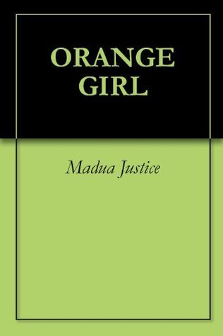 ORANGE GIRL  by  Madua Justice