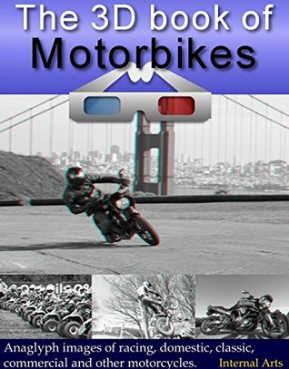 The 3D Book of Motorbikes. Anaglyph 3D images of road, racing, domestic, classic, commercial and other motorcycles. (3D Books 62) 3D Kindle Books