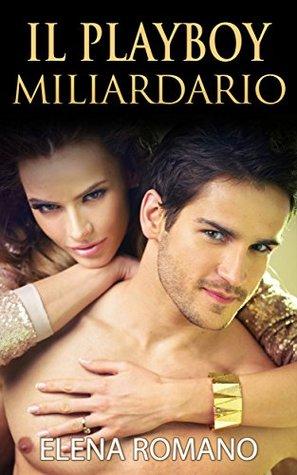 Serie del Miliardario #1: Il Playboy Miliardario  by  Elena Romano