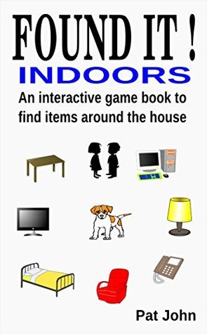 Found It ! Indoors: An interactive game book to find items around the house  by  Pat John