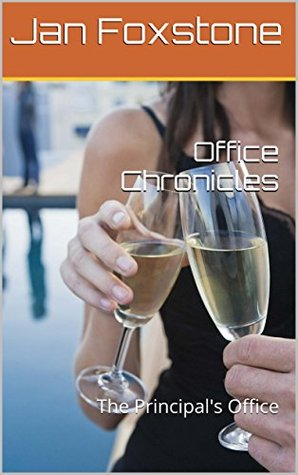 Office Chronicles: The Principals Office Jan Foxstone