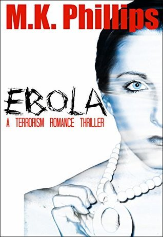 Ebola: A Terrorism Romance Thriller M.K. Phillips
