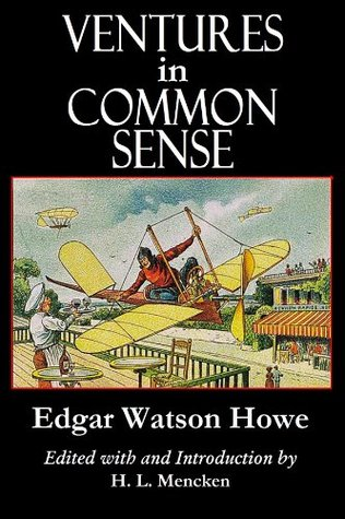 VENTURES IN COMMON SENSE (The Free-Lance Books Series) Edgar Watson Howe