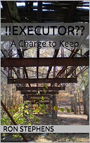 !!EXECUTOR??: A Charge to Keep  by  Ron Stephens