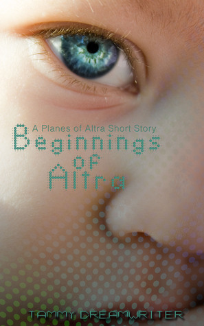 Beginnings of Altra: A Planes of Altra short story  by  Tammy Dreamwriter
