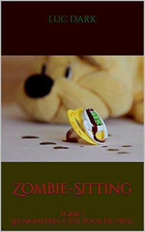 Zombie-Sitting: tome 1 Les monstres, cest pour de vrai.  by  Luc Dark