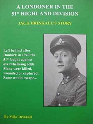 A Londoner in the 51st Highland Division - Jack Drinkalls Story Mike Drinkall