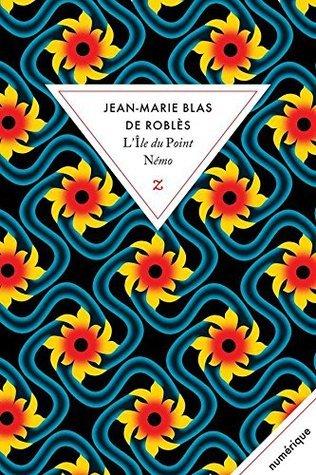 LÎle du Point Némo  by  Jean-Marie Blas de Roblès