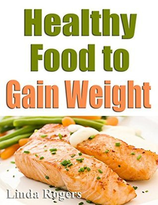 Healthy Food to Gain Weight  by  Linda Rogers