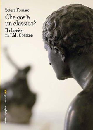 Che cosè un classico? Il classico in J.M. Coetzee  by  Sotera Fornaro