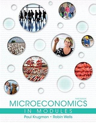 Microeconomics in Modules, Third Edition Paul Krugman