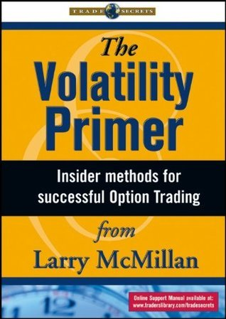 The Volatility Primer: Insider Methods for Successful Option Trading  by  Lawrence G. McMillan