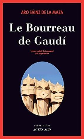 Le Bourreau de Gaudí (ACTES NOIRS) Aro Sainz de la Maza